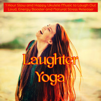 Music Therapy & Meditation Relax Club - Laughter Yoga – 1 Hour Slow and Happy Ukulele Music to Laugh Out Loud, Energy Booster and Natural Stress Releaser