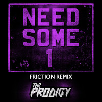 The Prodigy - Need Some1 (Friction Remix)