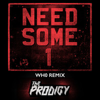 The Prodigy - Need Some1 (Wh0 Remix)