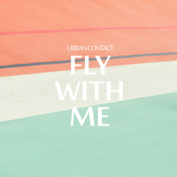 Urban Contact - Fly With Me