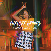 Chelcee Grimes - I Need a Night Out