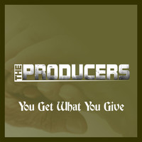 The Producers - You Get What You Give