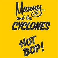 Manny Jr. And The Cyclones - Hot Bop!