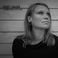 Roxy Jules - Come Away with Me