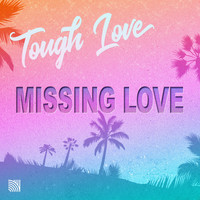 Tough Love - Missing Love