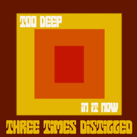 Three Times Distilled - Too Deep (In It Now) (Explicit)