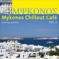 Various Artists - Mykonos Chillout Cafe, Vol. 2 (Feelings Del Mar)
