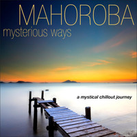 Mahoroba - Mysterious Ways - A Mystical Chillout Journey