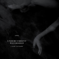 April - Undercurrent / Watershed (feat. Mary Lattimore)