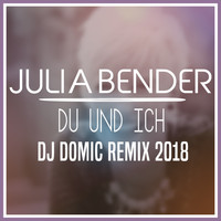 Julia Bender - Du und ich (DJ Domic Remix 2018)