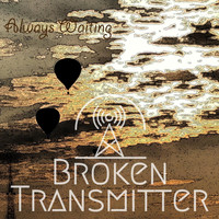 Broken Transmitter - Always Waiting
