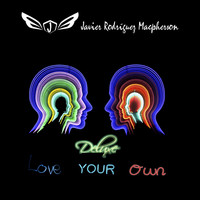 Javier Rodríguez Macpherson - Love Your Own (Deluxe) (Explicit)