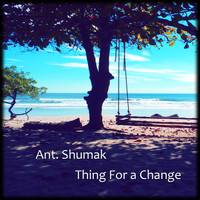 Ant. Shumak - Thing for a Change