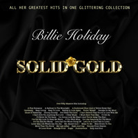Billie Holiday - Solid Gold - All Her Greatest Hits In One Glittering Collection