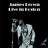 James Brown - Live in Boston (Live)