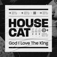 House Cat - God I Love the King