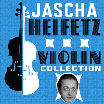 Jascha Heifetz - Violin Collection