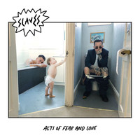Slaves - Acts Of Fear And Love (Explicit)