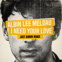 Albin Lee Meldau - I Need Your Love (Just Kiddin Remix)