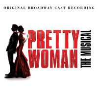 Andy Karl, Samantha Barks, Original Broadway Cast of Pretty Woman - You And I (Edit)