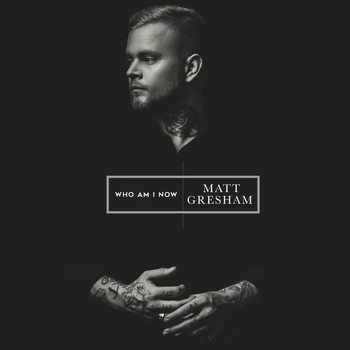 Matt Gresham - Who Am I Now
