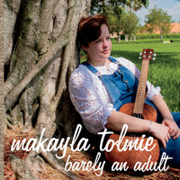 Makayla Tolmie - Barely an Adult