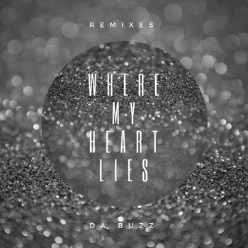 Da Buzz - Where My Heart Lies (Remixes)