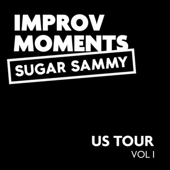 Sugar Sammy - U.S. Tour Improv Moments, Vol. I (Explicit)