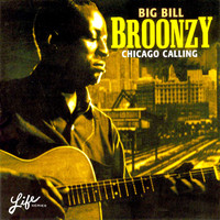 Big Bill Broonzy - Chicago Calling