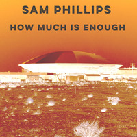 Sam Phillips - How Much Is Enough