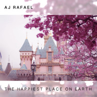 AJ Rafael - The Happiest Place on Earth