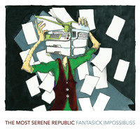 The Most Serene Republic - Fantastick Impossibliss