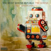 The Most Serene Republic - Pre Serene: Thee Oneironauts