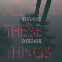 Thomas Dybdahl - All These Things
