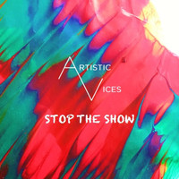 Artistic Vices - Stop the Show