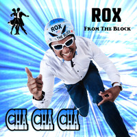 Rox from the block - Cha Cha Cha
