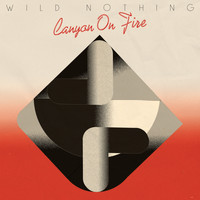 Wild Nothing - Canyon on Fire