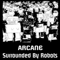 Arcane - Surrounded By Robots