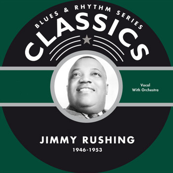 Jimmy Rushing - Blues & Rhythm Series Classics - Jimmy Rushing 1946-1953