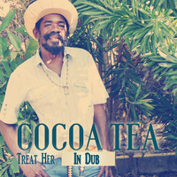 Cocoa Tea - Treat Her In Dub
