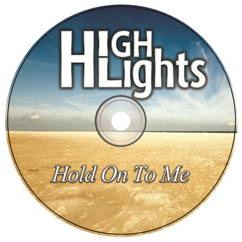Highlights - Hold On To Me