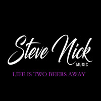 Steve Nick - Life Is Two Beers Away