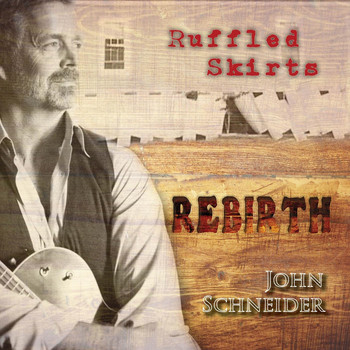 John Schneider - Ruffled Skirts Rebirth