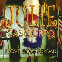 Julie Cascioppo - I Love Being Abroad