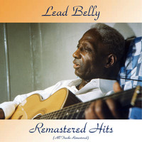 Lead Belly - Remastered Hits (All Tracks Remastered)
