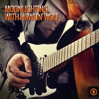 Howlin' Wolf - Moonlighting, with Howlin' Wolf (Explicit)