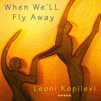 Leoni Kopilevi - When We'll Fly Away