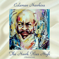 Coleman Hawkins - The Hawk Flies High (Remastered 2018)
