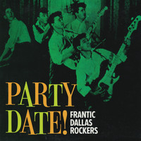 Various Artists - Party Date! Frantic Dallas Rockers