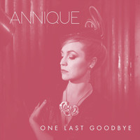 Annique - One Last Goodbye